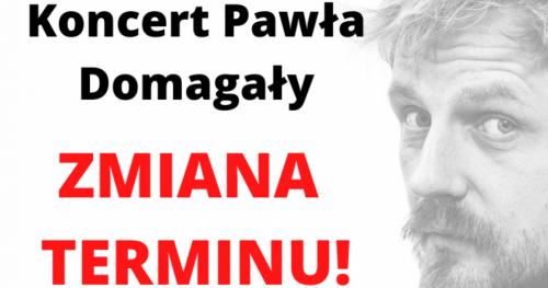 Koncert Pawła Domagały - ZMIANA TERMINU KONCERTU
